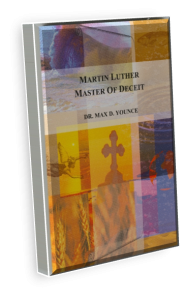 book, read online free, Martin Luther, Master of Deceit, Author: Dr. Max D. Younce, Pastor, Heritage Baptist Bible Church, Walnut Grove, Minnesota